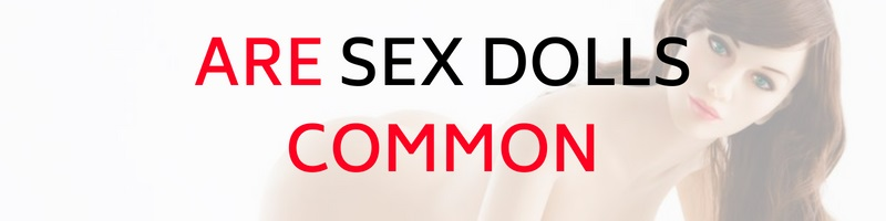 common sex dolls