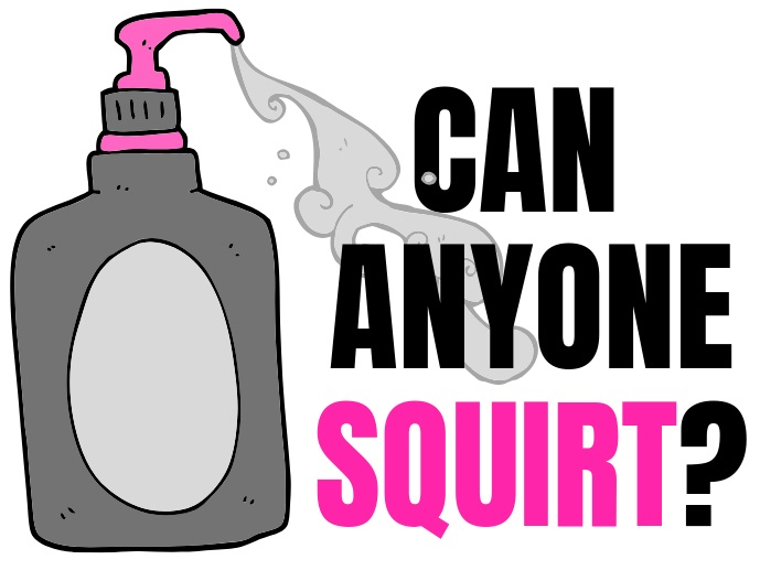 text saying: can anyone squirt