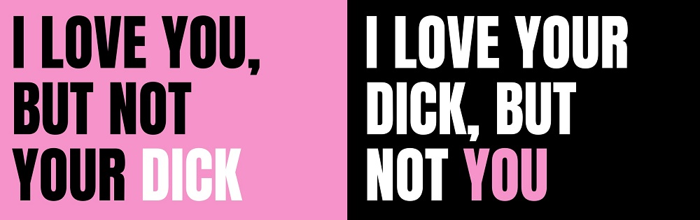 penis problem quote that says I love you, but not your dick, I love your dick, but not you